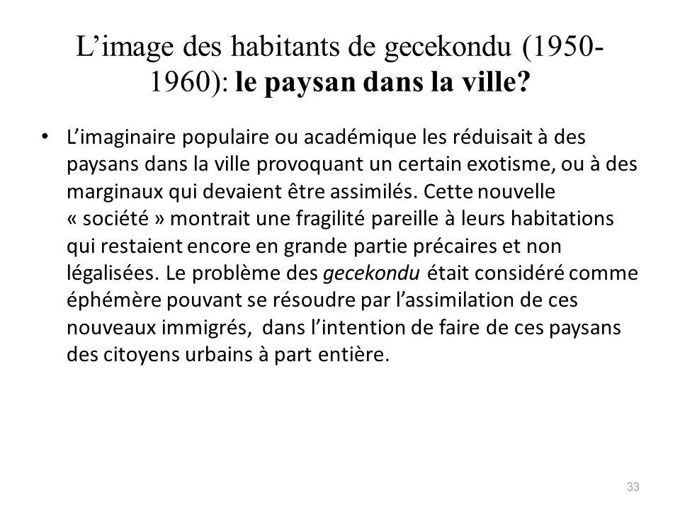 Limage des habitants de gecekondu (1950- 1960): le paysan dans la ville? Limaginaire populaire ou académique les réduisait à des paysans dans la ville