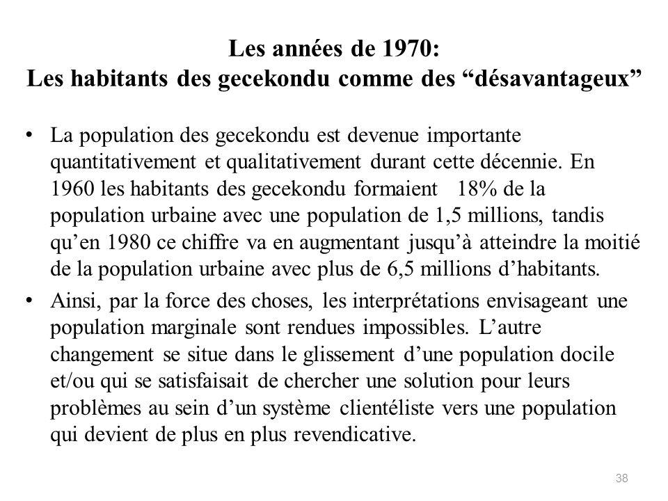 Les années de 1970: Les habitants des gecekondu comme des désavantageux La population des gecekondu est devenue importante quantitativement et qualita