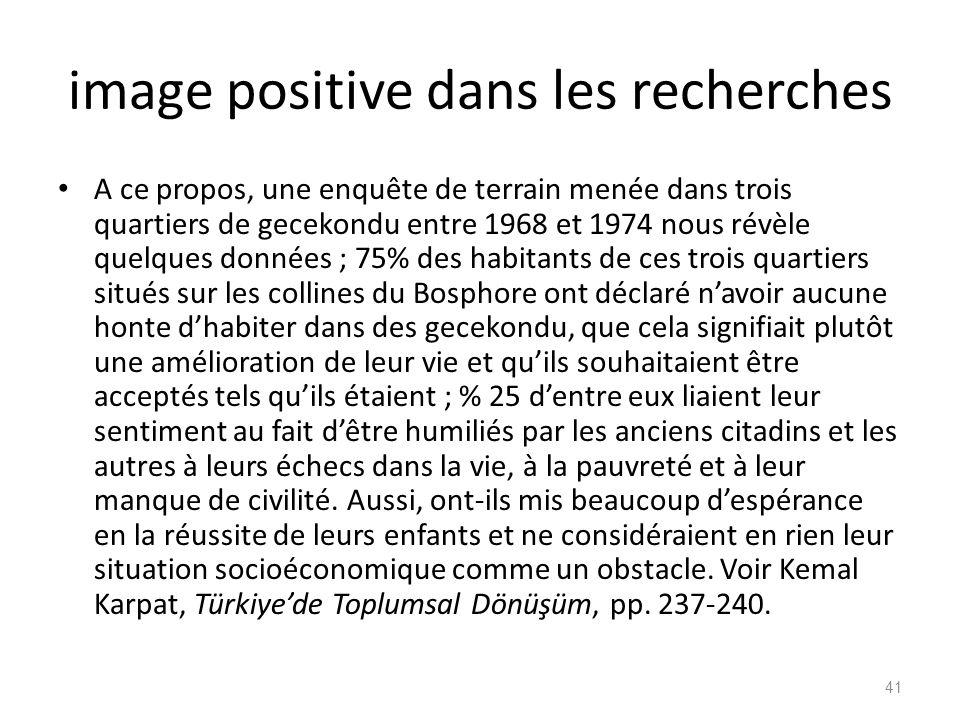 image positive dans les recherches A ce propos, une enquête de terrain menée dans trois quartiers de gecekondu entre 1968 et 1974 nous révèle quelques