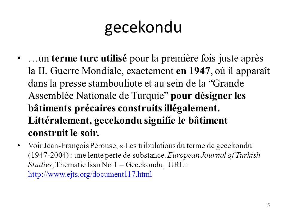 gecekondu …un terme turc utilisé pour la première fois juste après la II. Guerre Mondiale, exactement en 1947, où il apparaît dans la presse stambouli
