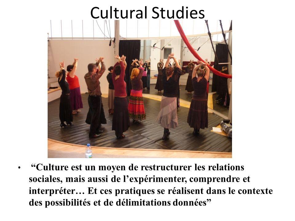 Cultural Studies Culture est un moyen de restructurer les relations sociales, mais aussi de lexpérimenter, comprendre et interpréter… Et ces pratiques