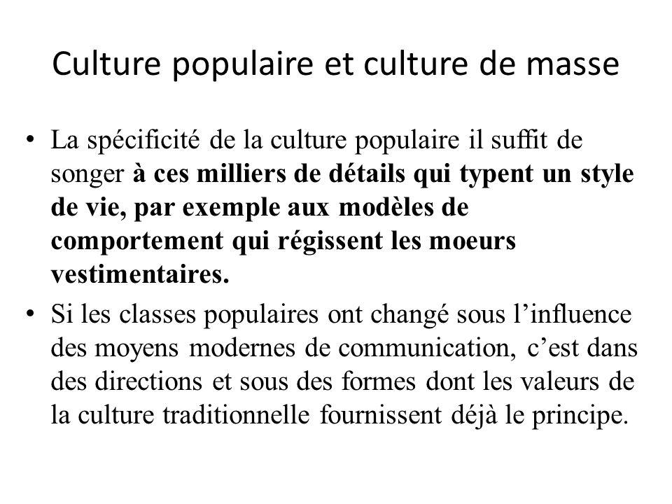Culture populaire et culture de masse La spécificité de la culture populaire il suffit de songer à ces milliers de détails qui typent un style de vie,