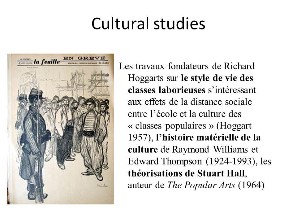 Cultural studies Les travaux fondateurs de Richard Hoggarts sur le style de vie des classes laborieuses sintéressant aux effets de la distance sociale