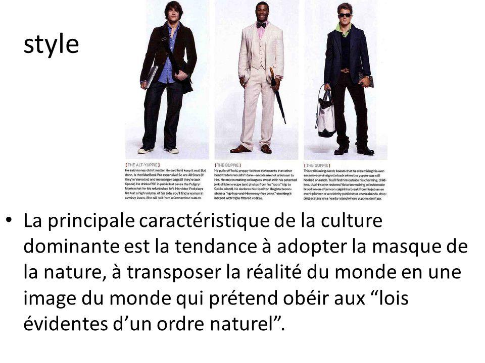 style La principale caractéristique de la culture dominante est la tendance à adopter la masque de la nature, à transposer la réalité du monde en une
