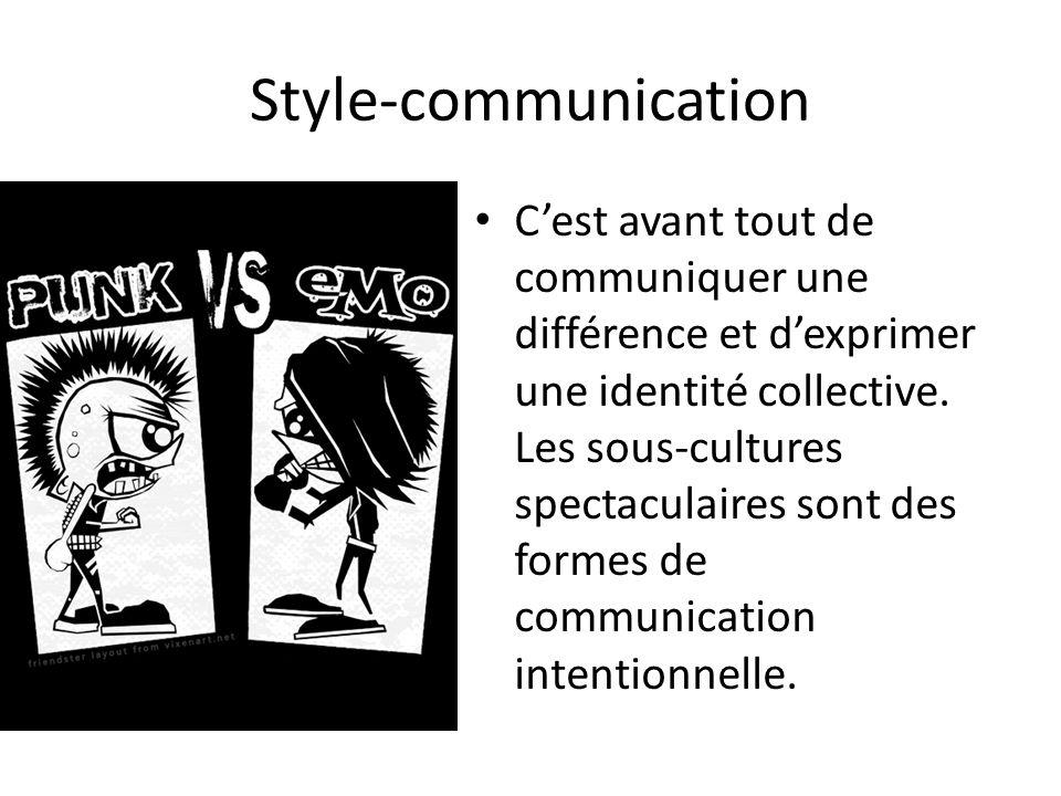 Style-communication Cest avant tout de communiquer une différence et dexprimer une identité collective. Les sous-cultures spectaculaires sont des form