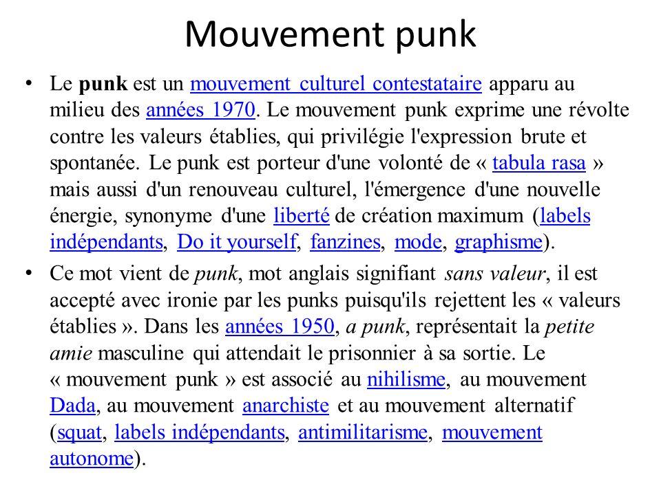 Mouvement punk Le punk est un mouvement culturel contestataire apparu au milieu des années 1970. Le mouvement punk exprime une révolte contre les vale