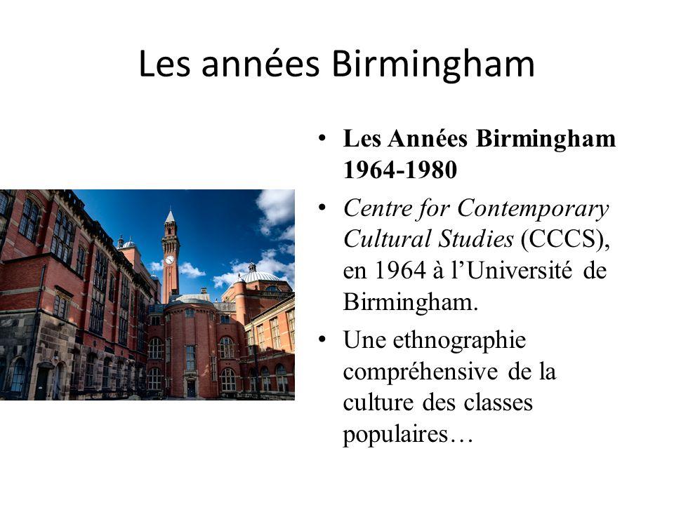 Les années Birmingham Les Années Birmingham 1964-1980 Centre for Contemporary Cultural Studies (CCCS), en 1964 à lUniversité de Birmingham. Une ethnog