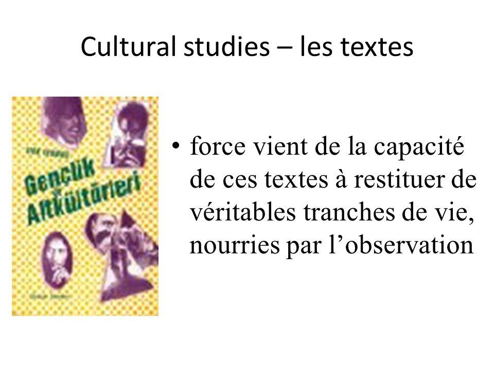 Cultural studies – les textes force vient de la capacité de ces textes à restituer de véritables tranches de vie, nourries par lobservation