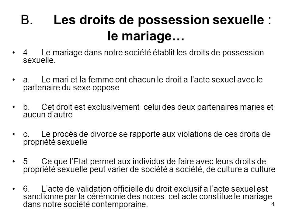 4 B. Les droits de possession sexuelle : le mariage… 4.Le mariage dans notre société établit les droits de possession sexuelle. a.Le mari et la femme