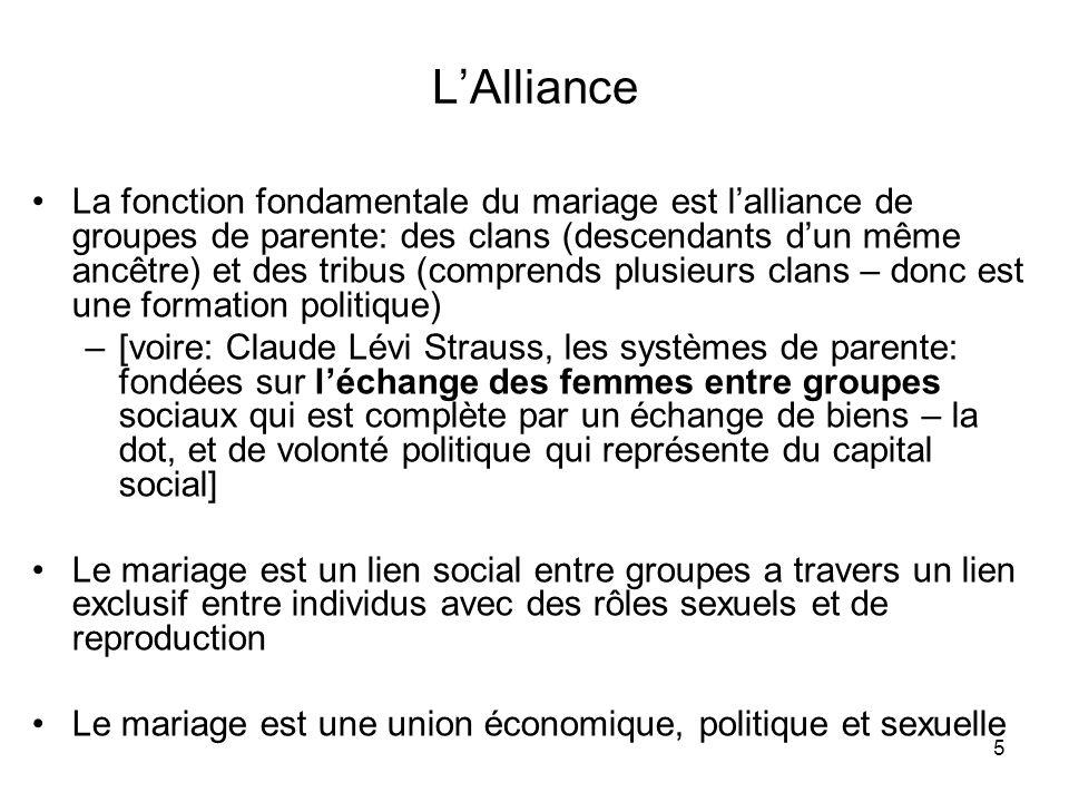 5 LAlliance La fonction fondamentale du mariage est lalliance de groupes de parente: des clans (descendants dun même ancêtre) et des tribus (comprends