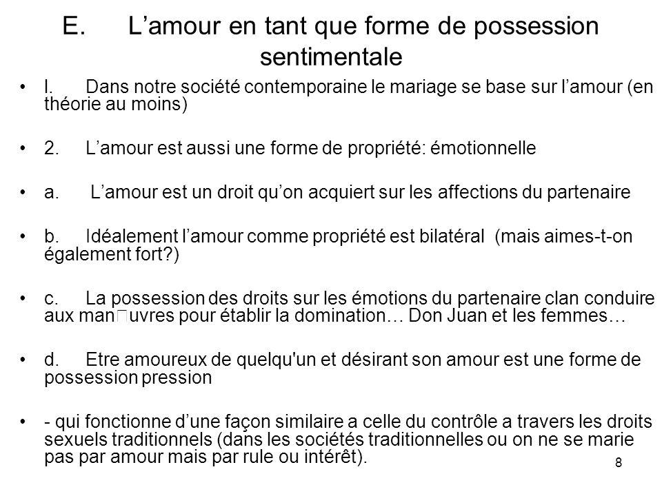 8 E.Lamour en tant que forme de possession sentimentale l.Dans notre société contemporaine le mariage se base sur lamour (en théorie au moins) 2.Lamou