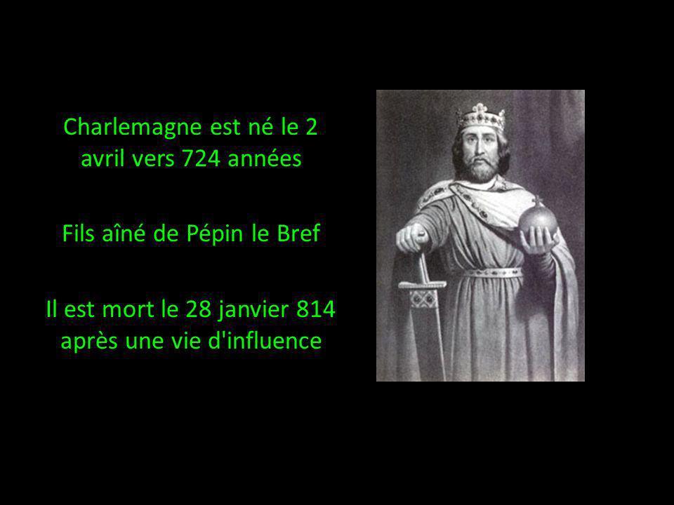 Charlemagne est né le 2 avril vers 724 années Fils aîné de Pépin le Bref Il est mort le 28 janvier 814 après une vie d'influence