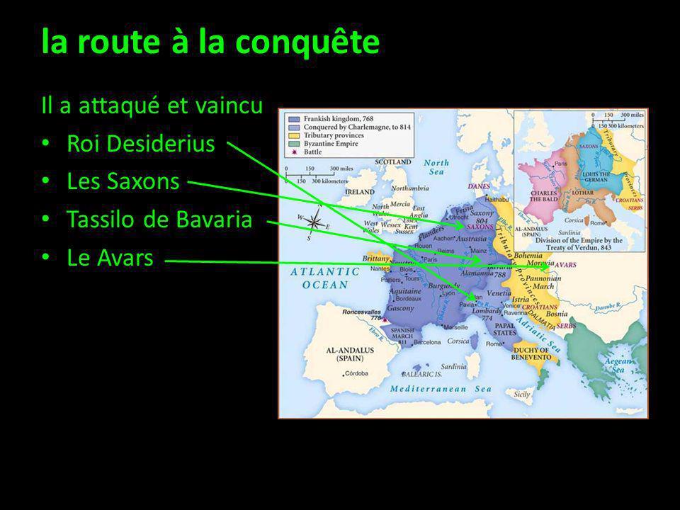 la route à la conquête Il a attaqué et vaincu Roi Desiderius Les Saxons Tassilo de Bavaria Le Avars