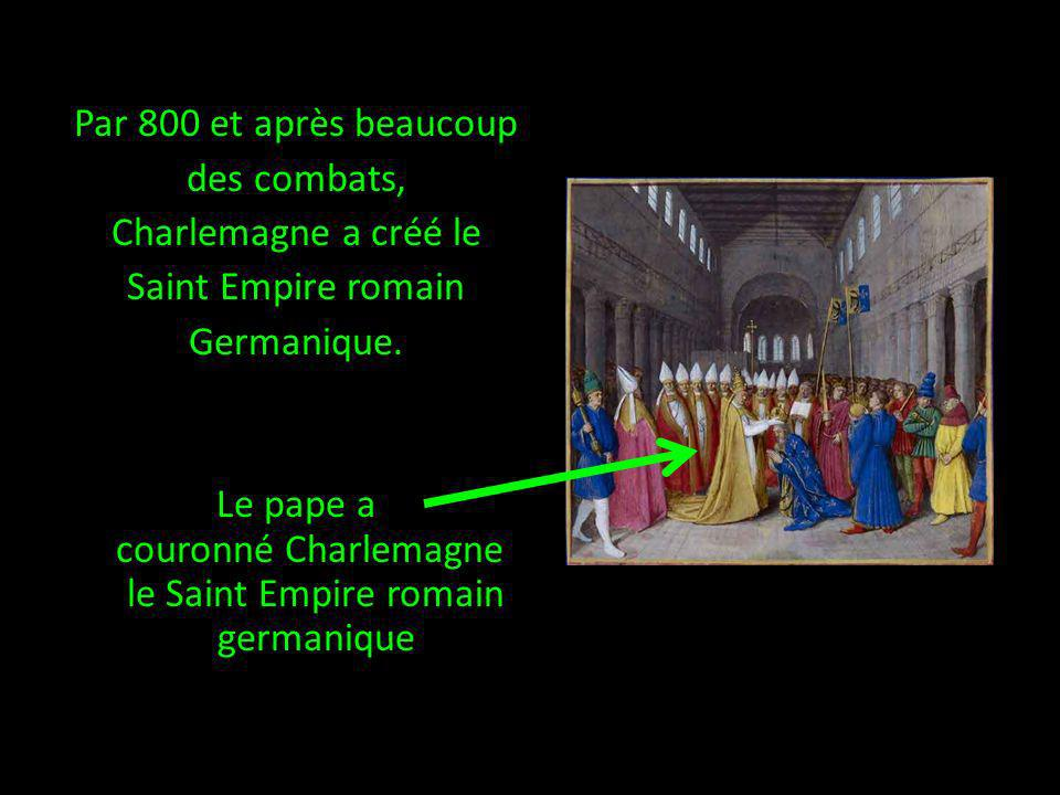 Par 800 et après beaucoup des combats, Charlemagne a créé le Saint Empire romain Germanique. Le pape a couronné Charlemagne le Saint Empire romain ger