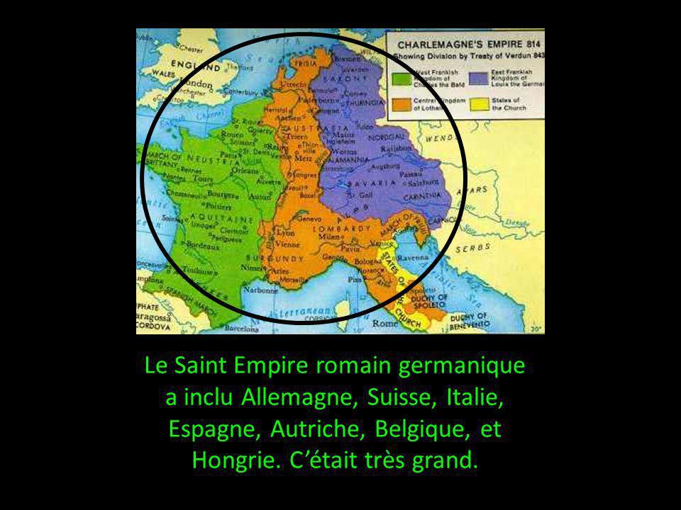 Le Saint Empire romain germanique a inclu Allemagne, Suisse, Italie, Espagne, Autriche, Belgique, et Hongrie. Cétait très grand.