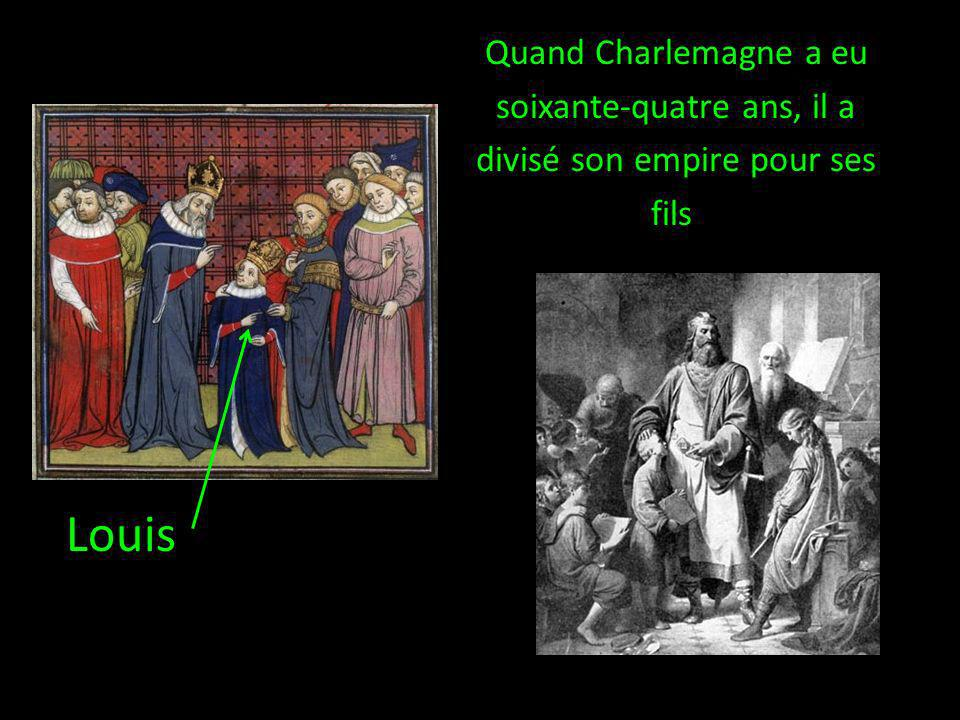 Quand Charlemagne a eu soixante-quatre ans, il a divisé son empire pour ses fils Louis