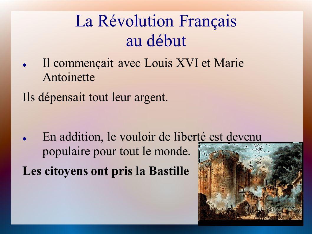 La Révolution Fran ç ais au d é but Il commençait avec Louis XVI et Marie Antoinette Ils dépensait tout leur argent. En addition, le vouloir de libert