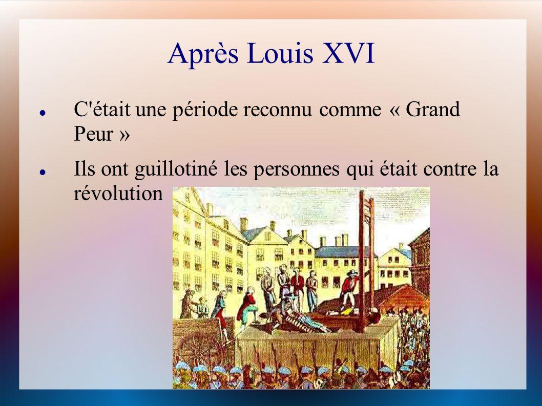 Après Louis XVI C'était une période reconnu comme « Grand Peur » Ils ont guillotiné les personnes qui était contre la révolution