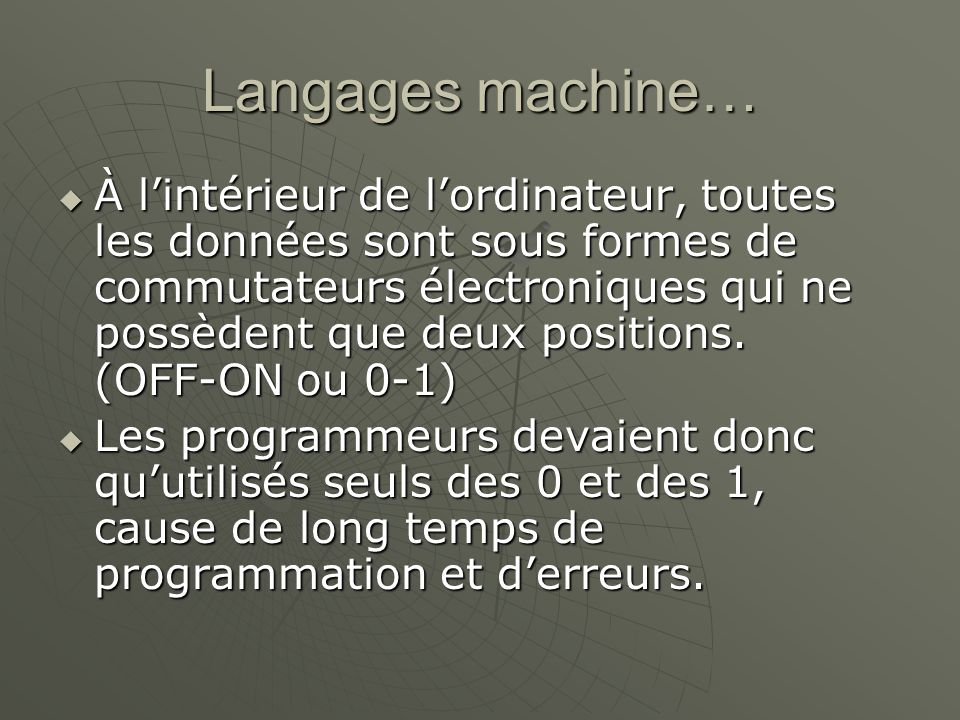 …Langages machine 0101010 010101010 1 1010 10101010101 01010 101 1 01 010101010100000 111 1010 01 1010 10101010101 1 1 1 1010 1010101 01 1001 01 10 01 01010 10 10 10 101010 10 1010101010 10