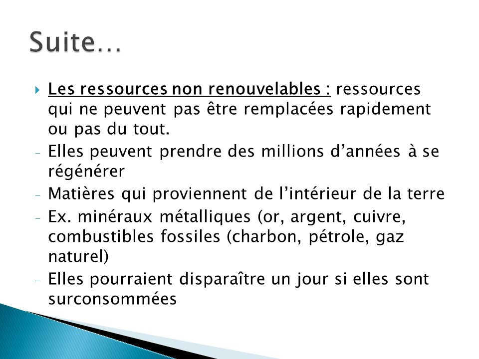 Les ressources non renouvelables : ressources qui ne peuvent pas être remplacées rapidement ou pas du tout.