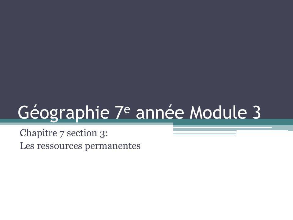 Géographie 7 e année Module 3 Chapitre 7 section 3: Les ressources permanentes