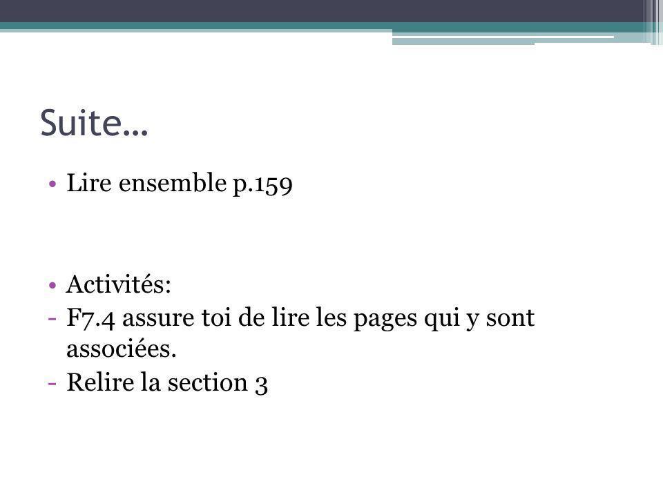 Suite… Lire ensemble p.159 Activités: -F7.4 assure toi de lire les pages qui y sont associées. -Relire la section 3