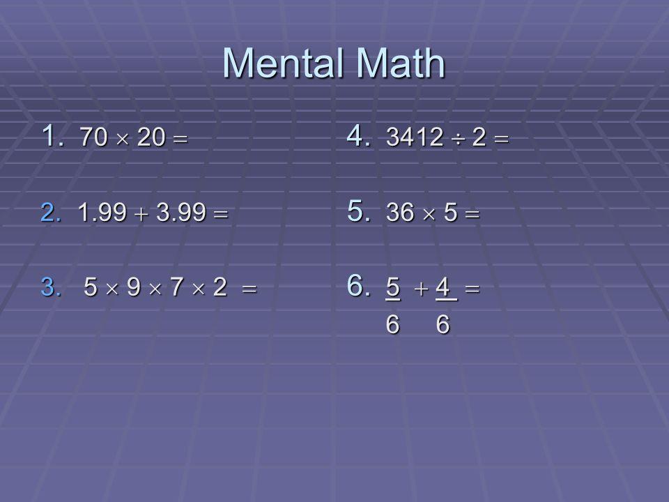 Mental Math 1. 70 20 1. 70 20 2. 1.99 3.99 2. 1.99 3.99 3.
