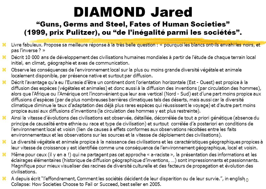 DIAMOND Jared Guns, Germs and Steel, Fates of Human Societies (1999, prix Pulitzer), ou de linégalité parmi les sociétés.