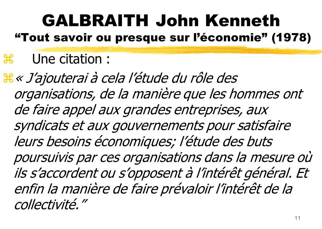 GALBRAITH John Kenneth Tout savoir ou presque sur léconomie (1978) zUne citation : z« Jajouterai à cela létude du rôle des organisations, de la manièr