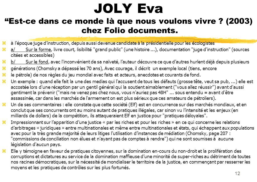 JOLY Eva Est-ce dans ce monde là que nous voulons vivre ? (2003) chez Folio documents. zà lépoque juge dinstruction, depuis aussi devenue candidate à