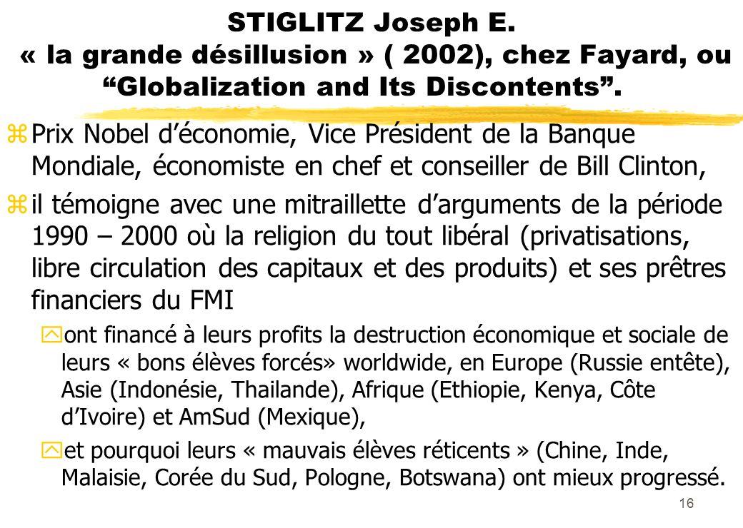 STIGLITZ Joseph E. « la grande désillusion » ( 2002), chez Fayard, ou Globalization and Its Discontents. zPrix Nobel déconomie, Vice Président de la B