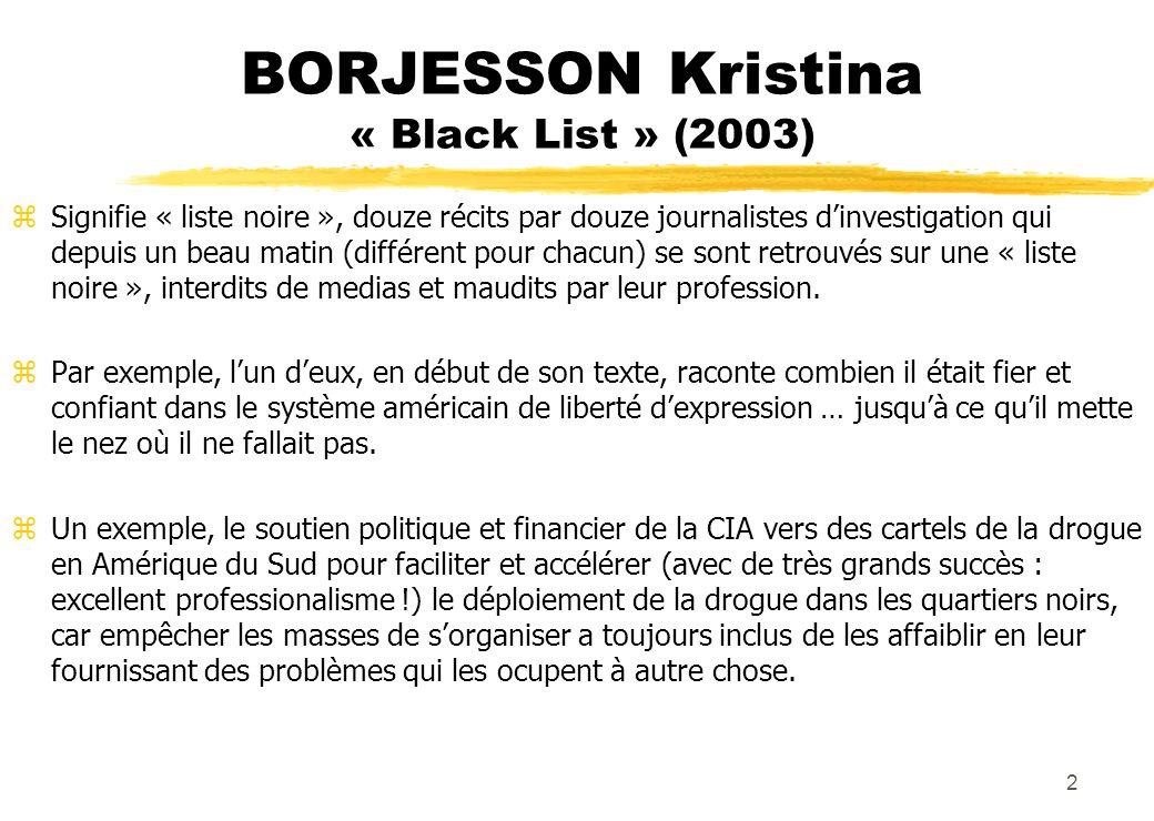 BORJESSON Kristina « Black List » (2003) zSignifie « liste noire », douze récits par douze journalistes dinvestigation qui depuis un beau matin (différent pour chacun) se sont retrouvés sur une « liste noire », interdits de medias et maudits par leur profession.