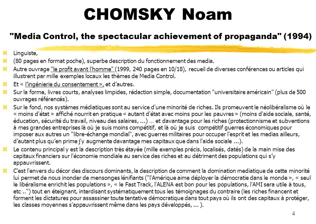 CHOMSKY Noam Media Control, the spectacular achievement of propaganda (1994) zLinguiste, z(80 pages en format poche), superbe description du fonctionnement des media.