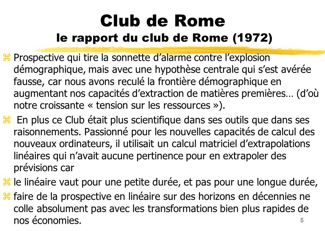 Club de Rome le rapport du club de Rome (1972) zProspective qui tire la sonnette dalarme contre lexplosion démographique, mais avec une hypothèse centrale qui sest avérée fausse, car nous avons reculé la frontière démographique en augmentant nos capacités dextraction de matières premières… (doù notre croissante « tension sur les ressources »).