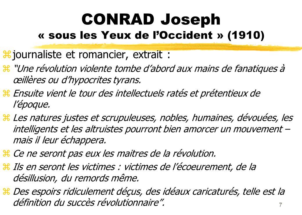 CONRAD Joseph « sous les Yeux de lOccident » (1910) zjournaliste et romancier, extrait : zUne révolution violente tombe dabord aux mains de fanatiques à œillères ou dhypocrites tyrans.