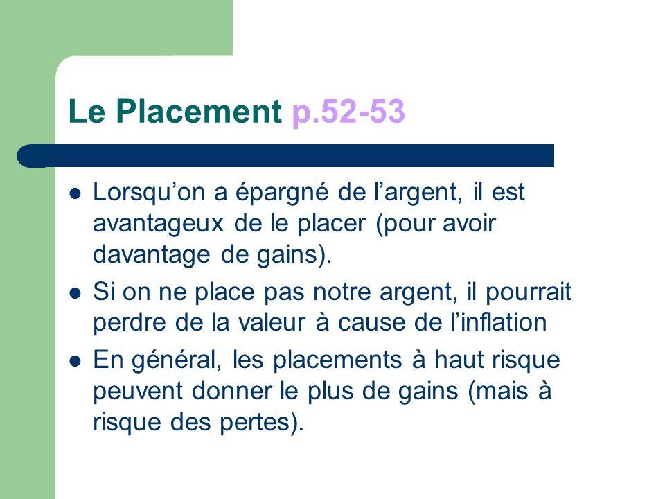 Le Placement p.52-53 Lorsquon a épargné de largent, il est avantageux de le placer (pour avoir davantage de gains).