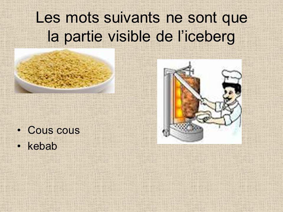 Les mots suivants ne sont que la partie visible de liceberg Cous cous kebab