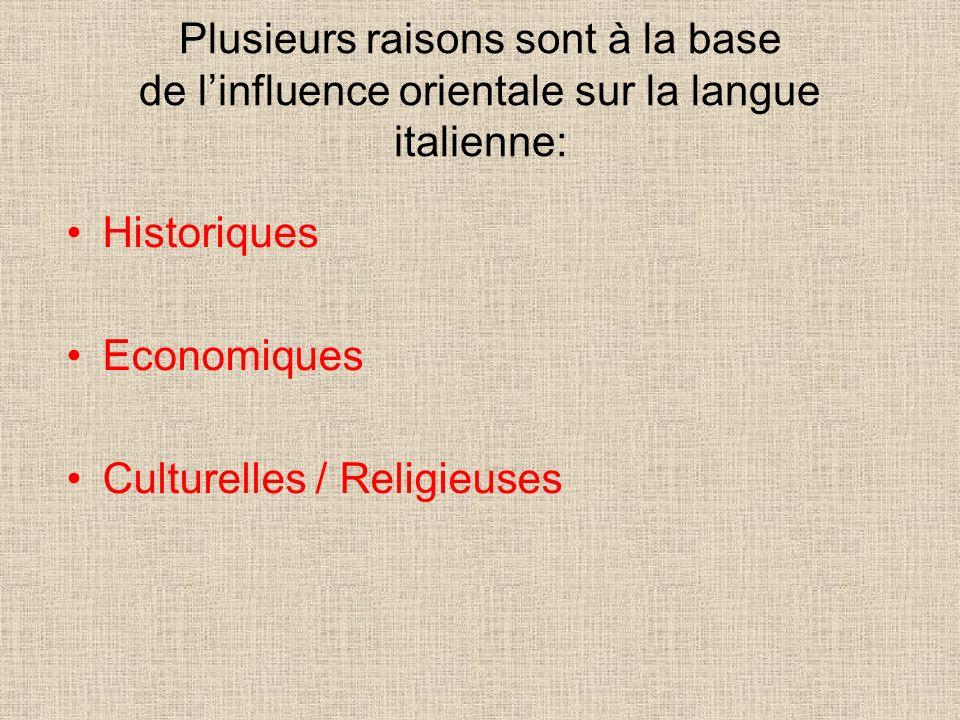 Plusieurs raisons sont à la base de linfluence orientale sur la langue italienne: Historiques Economiques Culturelles / Religieuses