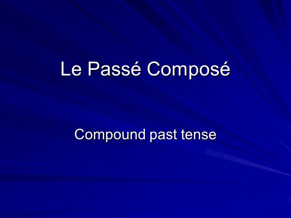 Le Passé Composé Compound past tense