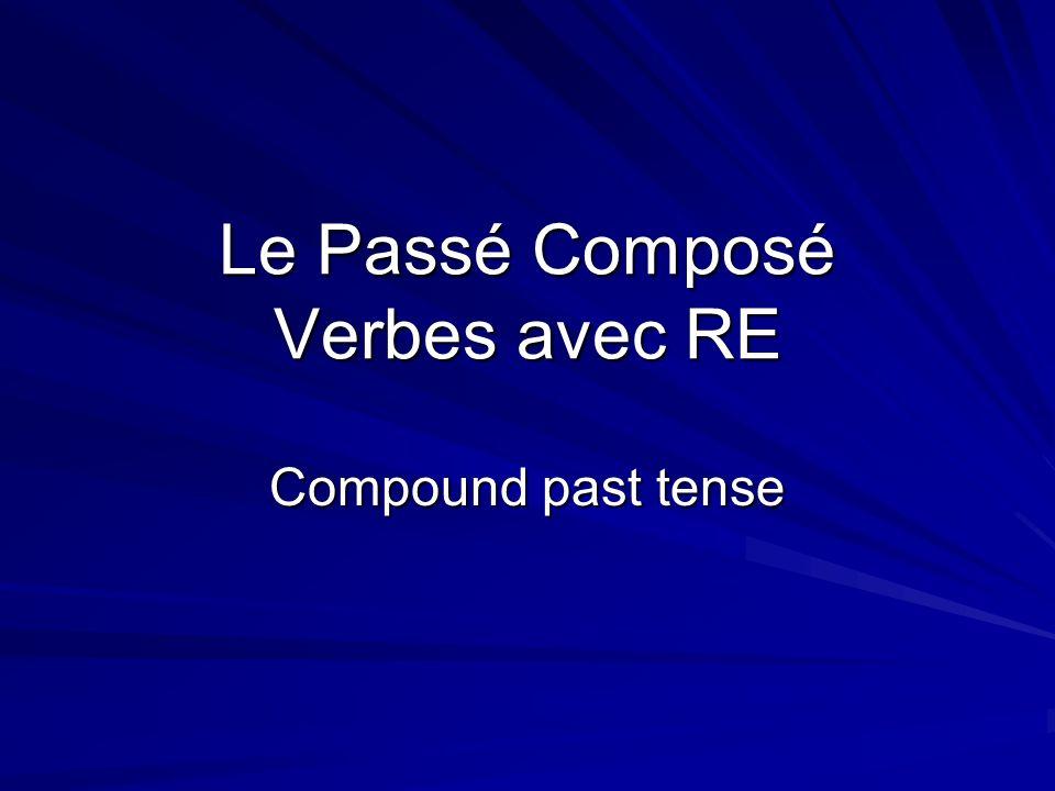 Le Passé Composé Verbes avec RE Compound past tense