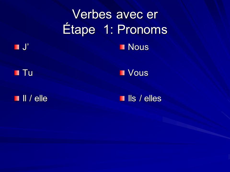 Verbes avec er Étape 1: Pronoms JTu Il / elle NousVous Ils / elles