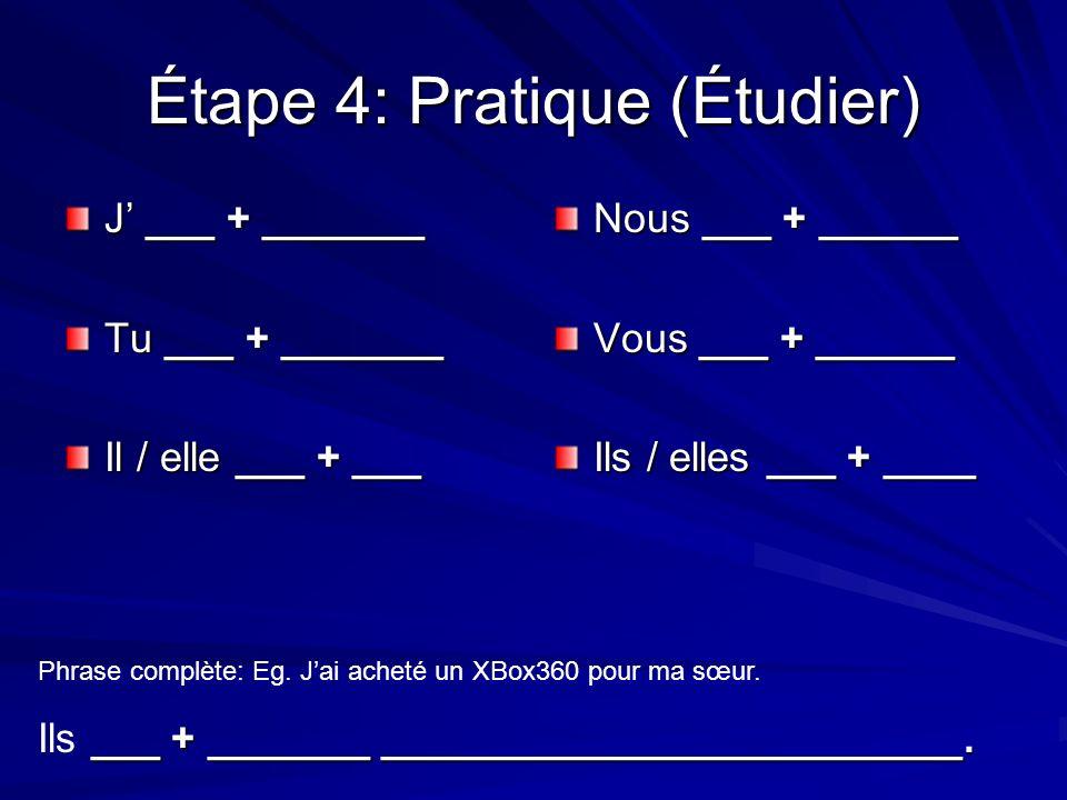 Étape 4: Pratique (Étudier) J ___ + _______ Tu ___ + _______ Il / elle ___ + ___ Nous ___ + ______ Vous ___ + ______ Ils / elles ___ + ____ Phrase complète: Eg.