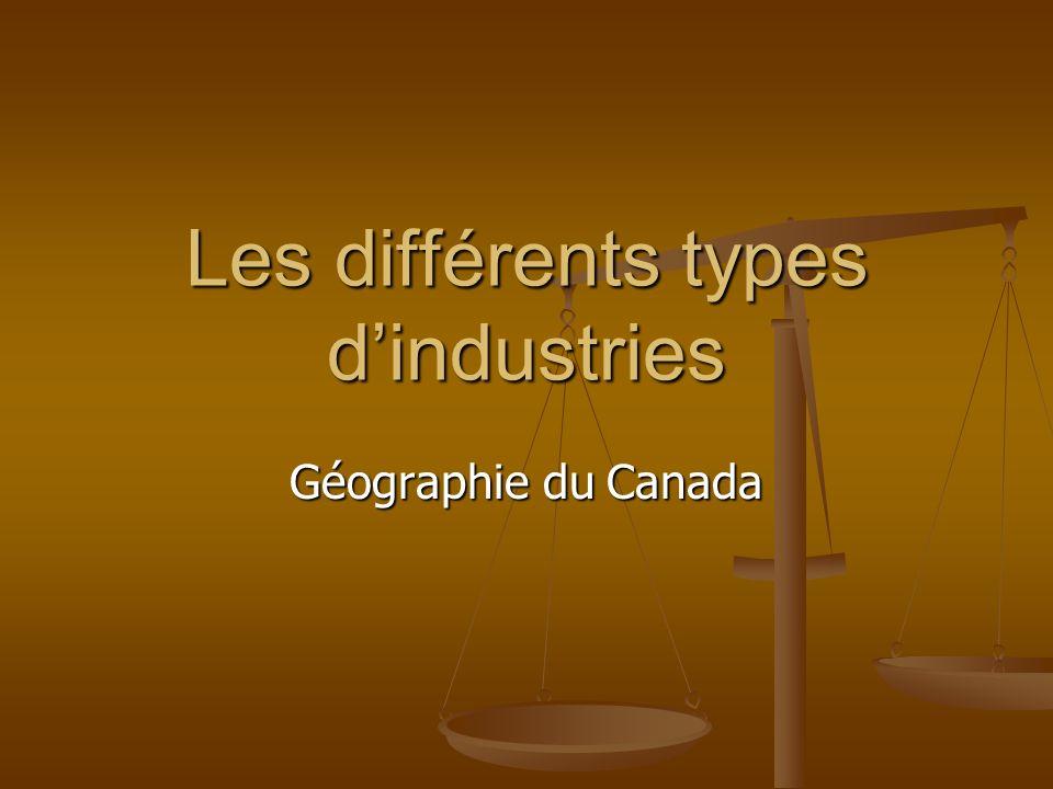 Les différents types dindustries Géographie du Canada