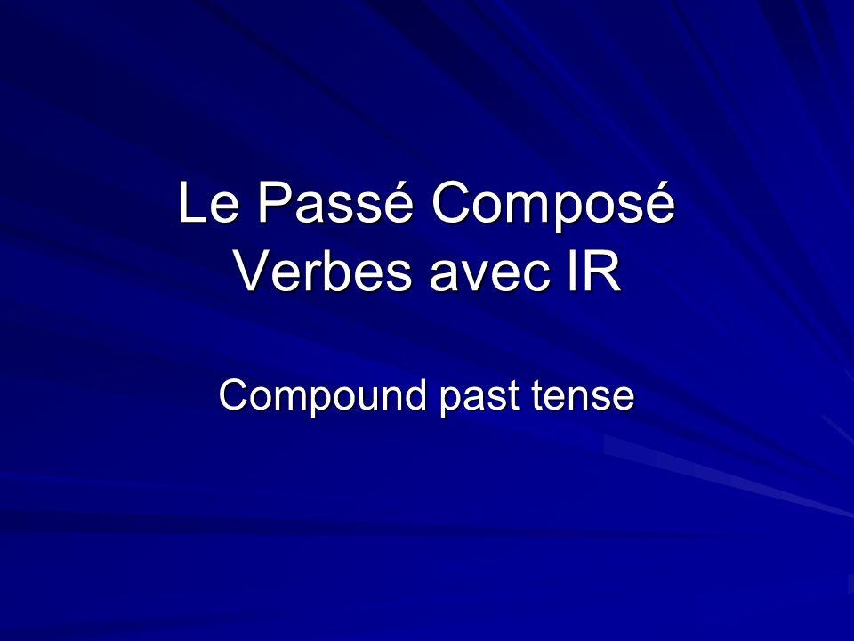 Le Passé Composé Verbes avec IR Compound past tense