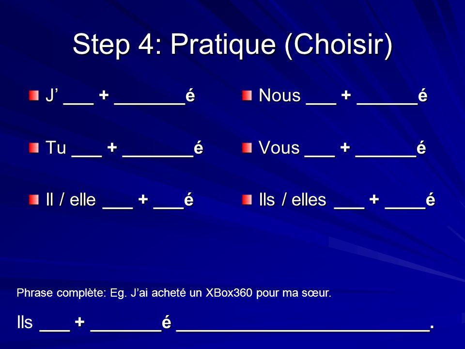 Step 4: Pratique (Choisir) J ___ + _______é Tu ___ + _______é Il / elle ___ + ___é Nous ___ + ______é Vous ___ + ______é Ils / elles ___ + ____é Phras