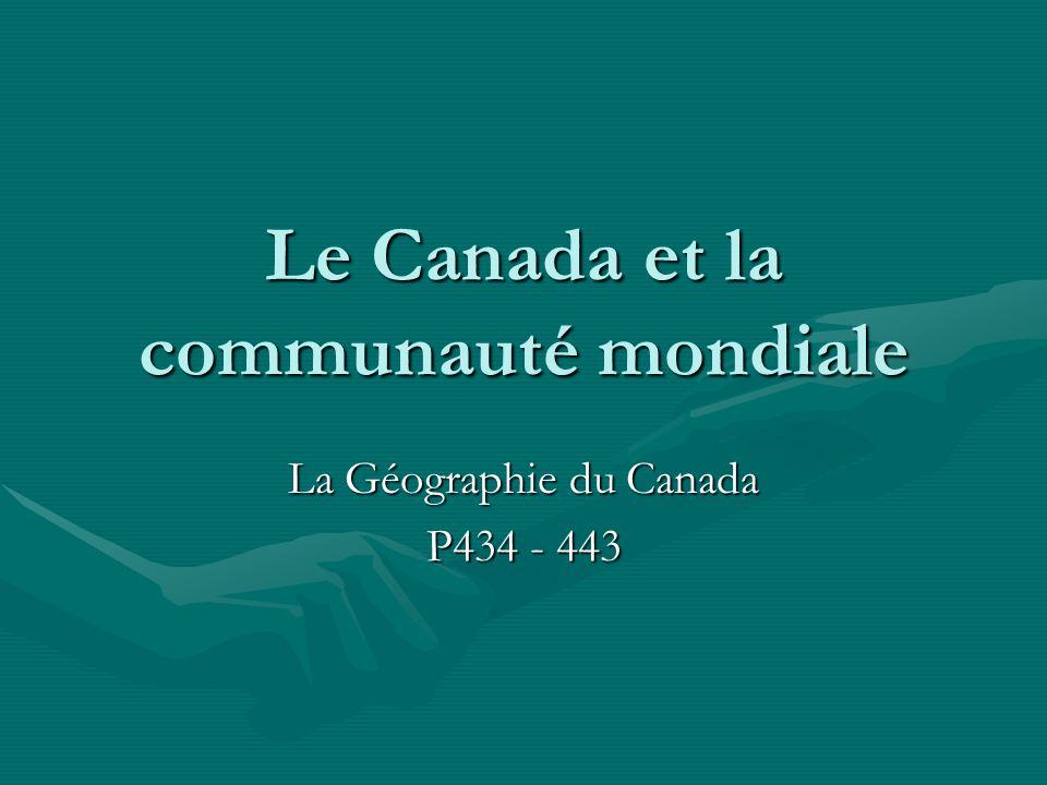 Le Canada et la communauté mondiale La Géographie du Canada P434 - 443