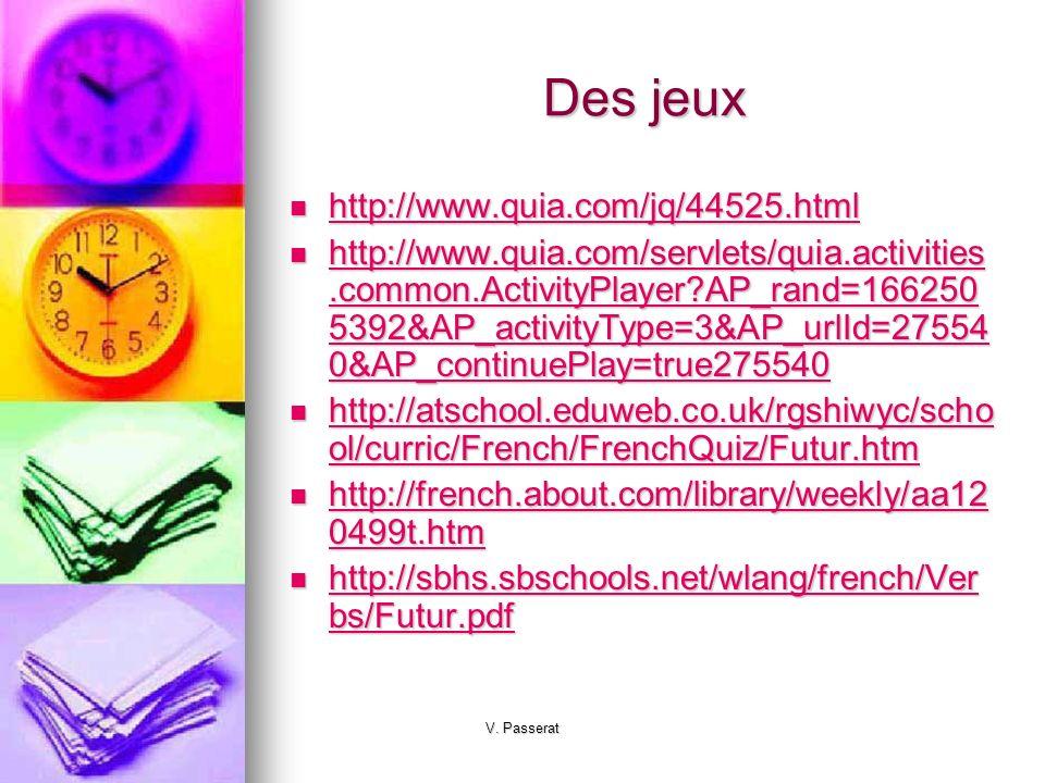V. Passerat Des jeux http://www.quia.com/jq/44525.html http://www.quia.com/jq/44525.html http://www.quia.com/jq/44525.html http://www.quia.com/servlet