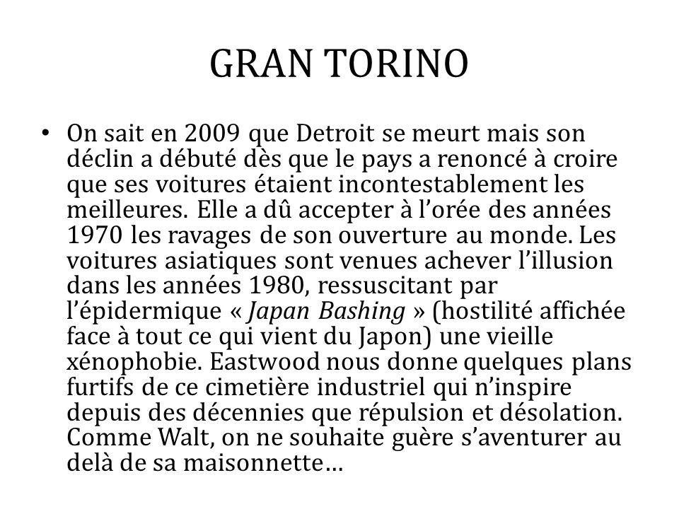 GRAN TORINO On sait en 2009 que Detroit se meurt mais son déclin a débuté dès que le pays a renoncé à croire que ses voitures étaient incontestablemen