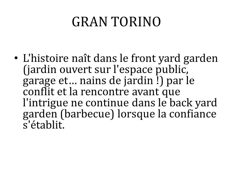 GRAN TORINO L'histoire naît dans le front yard garden (jardin ouvert sur l'espace public, garage et… nains de jardin !) par le conflit et la rencontre