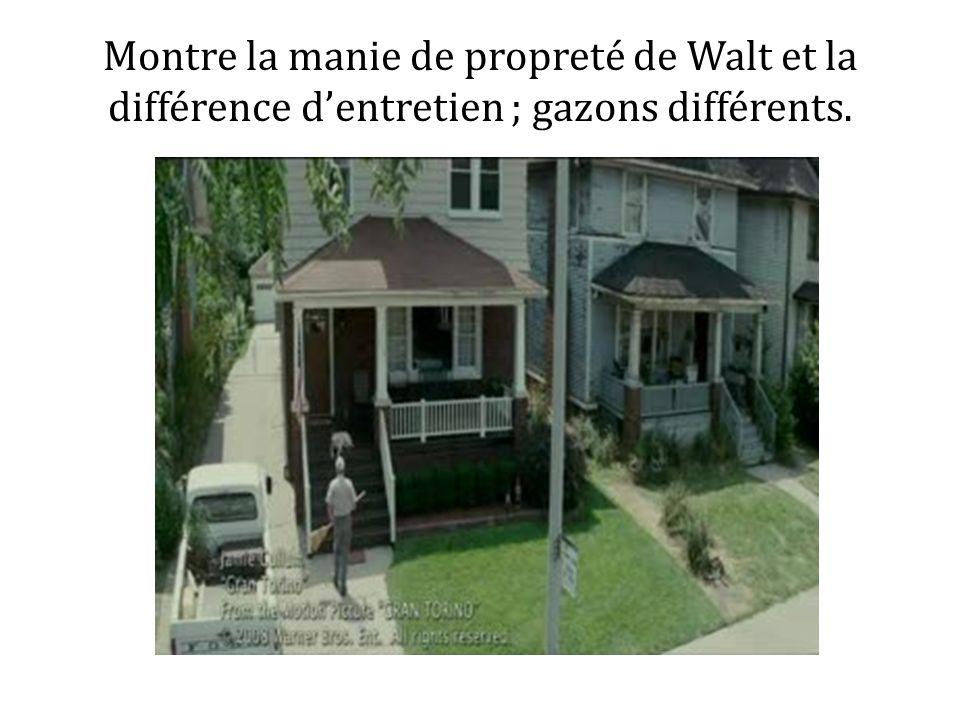 Montre la manie de propreté de Walt et la différence dentretien ; gazons différents.